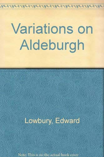 Variations on Aldeburgh.: Edward Lowbury. Drawings by Donald Fairhall.