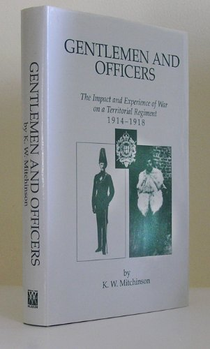 Gentlemen and Officers: The Impact and Experience of War on a Territorial Regiment, 1914-18: ...