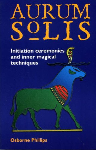 The Aurum Solis Initiation Ceremonies and Inner Magical Techniques: Osborne Phillips