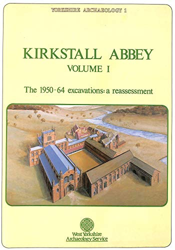 Kirkstall Abbey Volume 1 the 1950-64 Excavations:a: MOORHOUSE Stephen &