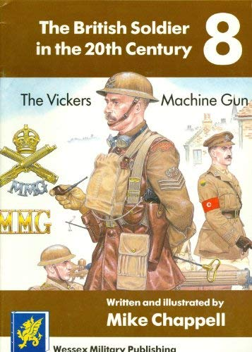 The Vickers Machine Gun (The British Soldier in the 20th Century): Chappell, Mike