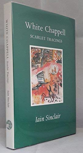 White Chappell, Scarlet Tracings (1870507010) by Iain SINCLAIR