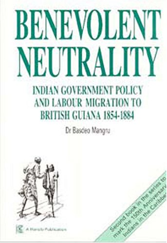 9781870518109: BENEVOLENT NEUTRALITY: Indian Government Policy and Labour Migration to British Guiana, 1854-88