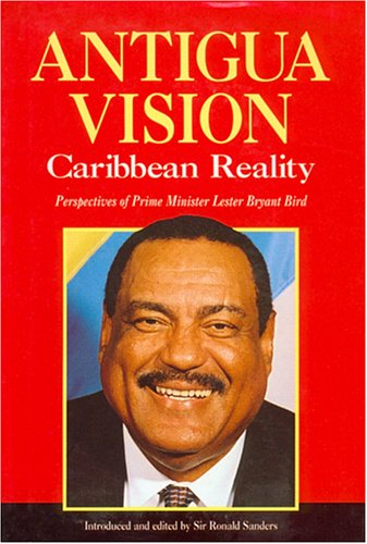 9781870518598: ANTIGUA VISION: CARIBBEAN REALITY : Perspectives of Prime Minister Lester Bryant Bird