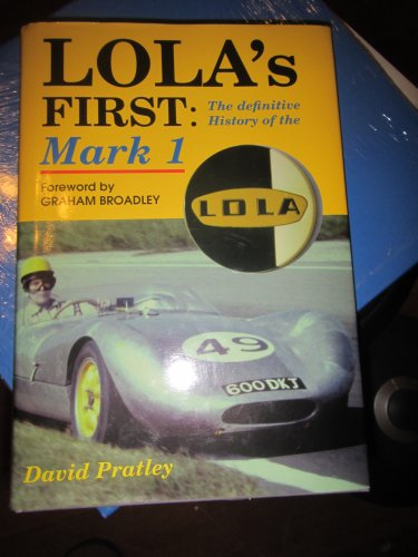 LOLA'S FIRST: THE DEFINITIVE HISTORY OF THE: Pratley, David