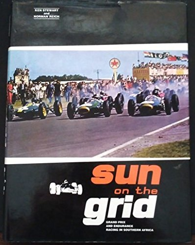 Sun on the Grid: Grand Prix and Endurance Racing in Southern Africa: Stewart, Kenneth, Reich, ...