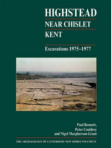 Highstead Near Chislet, Kent: Excavations 1975 - 1977 (Archaeology of Canterbury: New Series)