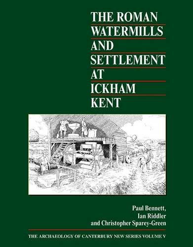 9781870545198: The Roman Watermills and Settlement at Ickham, Kent (Archaeology of Canterbury) (The Archaeology of Canterbury)