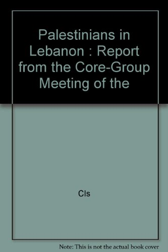 Palestinians in Lebanon : Report from the Core-Group Meeting of the: Cls