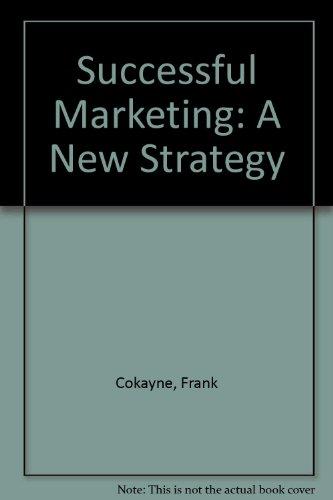 Successful Marketing: A New Strategy: Frank Cokayne