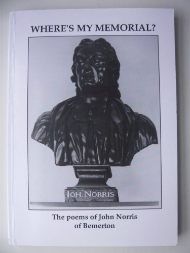 Where's my memorial: The religious, philosophical and metaphysical poerty of John Norris of Bemerton (1870556364) by John Norris