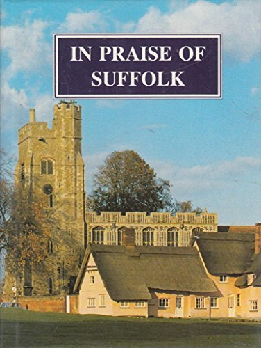 In Praise of Suffolk: An Anthology.: Norman Scarfe.