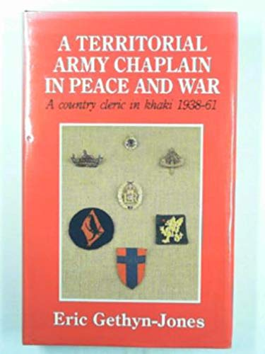 A Territorial Army chaplain in peace and: GETHYN-JONES, J.E.
