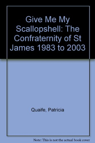 9781870585736: Give Me My Scallopshell: The Confraternity of St James 1983 to 2003