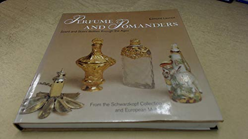 Perfume and Pomanders: Scent and Scent Bottles Through the Ages: E. Launert