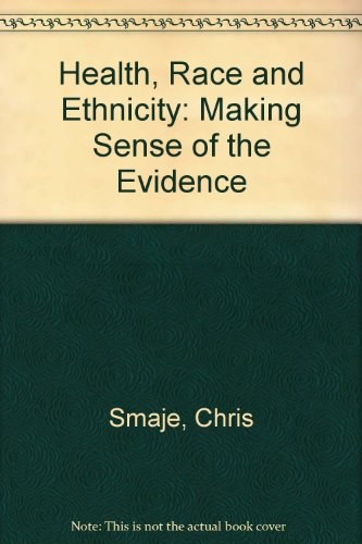 Health, 'Race' and Ethnicity: Making Sense of the Evidence: Smaje, Chris