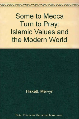 9781870626484: Some to Mecca Turn to Pray: Islamic Values and the Modern World