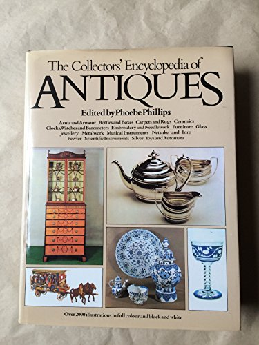 The Collectors' Encyclopedia of Antiques: Ed. Phoebe Phillips