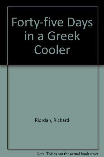 45 days in a Greek cooler: Riordan, Richard