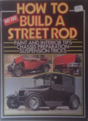 9781870642170: How to Build a Street Rod: Paint and Interior Tips, Chassis Preparation, Suspension Tricks