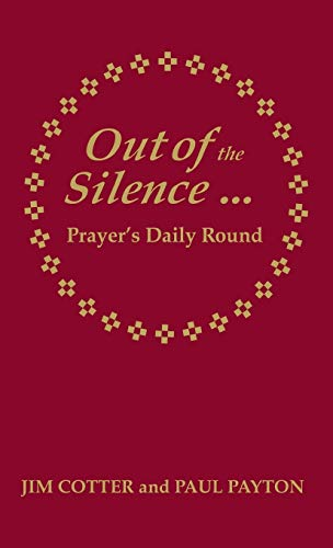 Out of the Silence: Prayer's Daily Round: Jim Cotter, Paul Payton