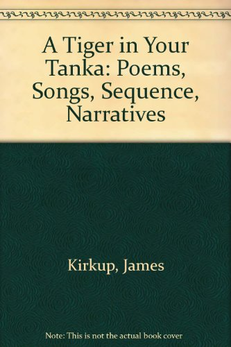 9781870653992: A Tiger in Your Tanka: Poems, Songs, Sequence, Narratives