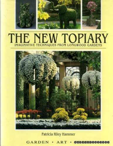 9781870673037: The New Topiary: Imaginative Techniques From Longwood Gardens