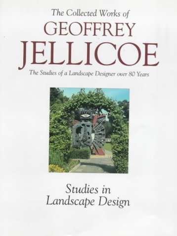 The Collected Works of Geoffrey Jellicoe the Studies of a Landscape Designer Over 80 Years Volume...