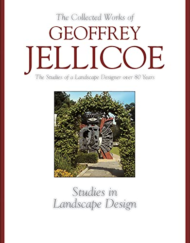 The Collected Works of Geoffrey Jellicoe Vol. 3 : The Studies of a Landscape Designer over 80 Years