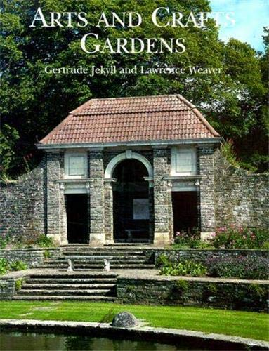 ARTS AND CRAFTS GARDENS: Gardens for Small Country Houses: Jekyll, Gertrude and Lawrence Weaver