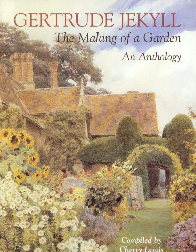 Gertrude Jekyll: The Making of a Garden An Anthology: Lewis, Cherry
