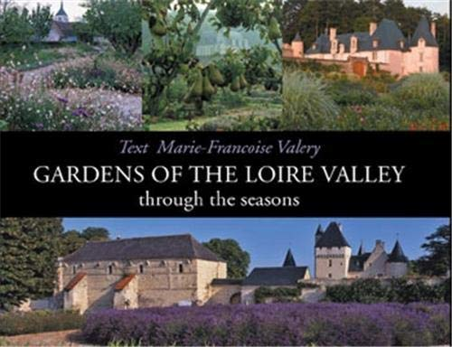 Gardens of the Loire Valley Through the Seasons: Valery, Marie-Francoise