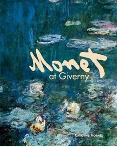 Monet at Giverny: Holmes, Caroline