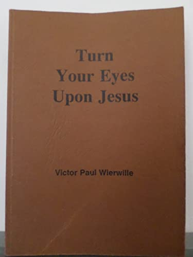 Turn your eyes upon Jesus: Wierwille, Victor Paul