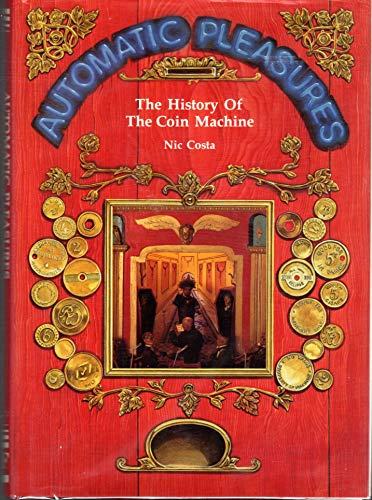 9781870703000: Automatic Pleasures: History of the Coin Machine