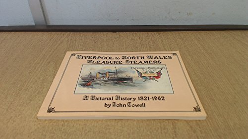 Liverpool To North Wales Pleasure-Steamers. A Pictorial History 1821-1962