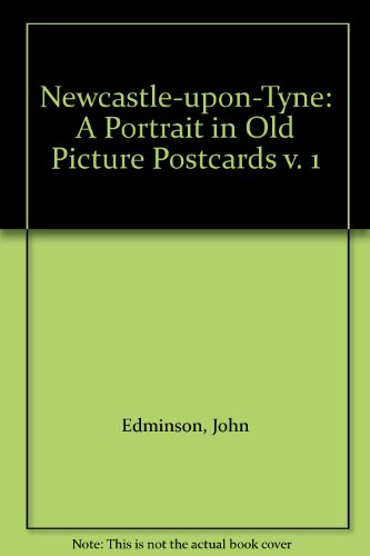 Newcastle-upon-Tyne: a portrait in old picture postcards, Vol 1