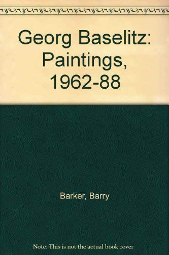 Georg Baselitz: Paintings, 1962-88: Barker, Barry