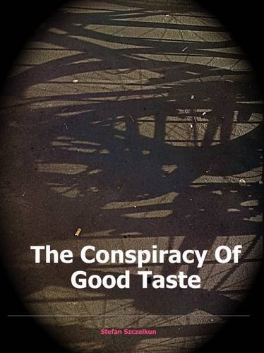The Conspiracy of Good Taste: the repression: Stefan Szczelkun