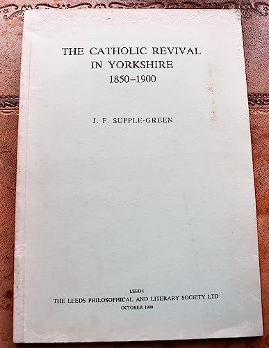 Catholic Revival in Yorkshire, 1850-1900: Proceedings (Proceedings: Supple-Green, Jennifer Frances