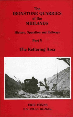 9781870754057: The Ironstone Quarries of the Midlands: History, Operation and Railways: Kettering Area Pt. 5