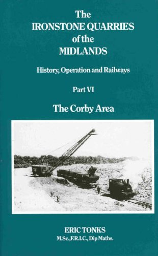 9781870754064: The Ironstone Quarries of the Midlands: History, Operation and Railways: Corby Area Pt. 6