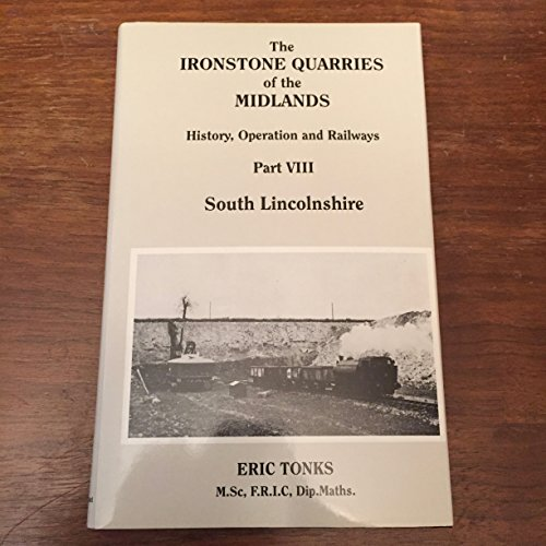 9781870754095: The Ironstone Quarries of the Midlands: South Lincolnshire Pt. 8: History, Operation and Railways