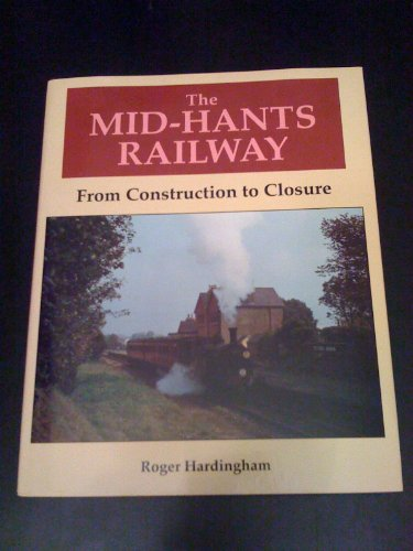 9781870754293: The Mid Hants Railway: From Construction to Closure