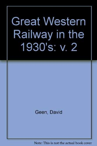 THE GREAT WESTERN RAILWAY IN THE 1930S: VOLUME TWO.: Geen, David and Barry Scott (edits).