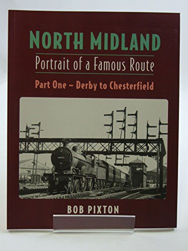 9781870754477: North Midland: Portrait of a Famous Route: Part One, Derby to Chesterfield