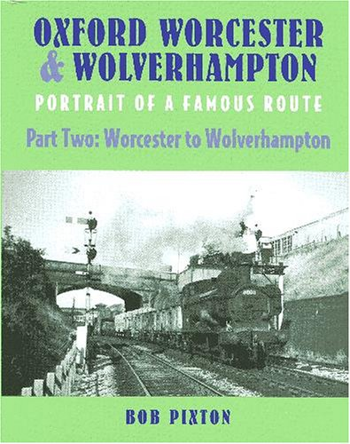 Oxford, Worcester and Wolverhampton: Worcester to Wolverhampton Pt. 2: Portrait of a Famous Route: ...