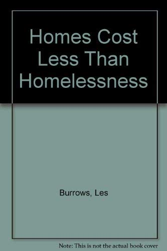 Homes Cost Less Than Homelessness (9781870767095) by Les Burrows; P.J. Walentowicz; Shelter