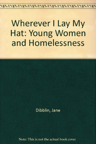 Wherever I Lay My Hat: Young Women and Homelessness (9781870767101) by Jane Dibblin; Shelter