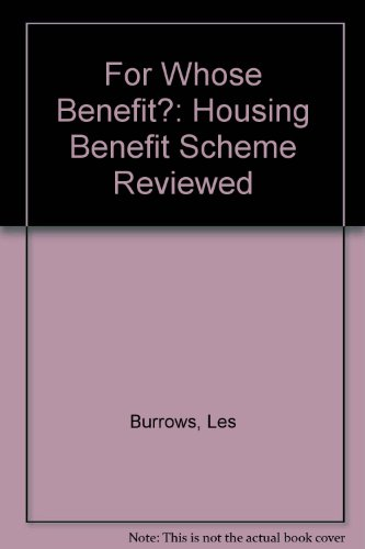 For Whose Benefit?: Housing Benefit Scheme Reviewed (9781870767132) by Les Burrows; etc.; Liz Phelps; Paul Walentowicz; National Association of Citizens' Advice Bureaux; Shelter